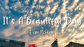 Download It's A Beautiful Day - Evan McHugh - Lirik Lagu (Lyrics) Video Lirik Garage Lyrics