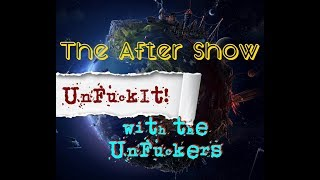 UnFuckIt Nov 16 2017- the Aftershow Discussion