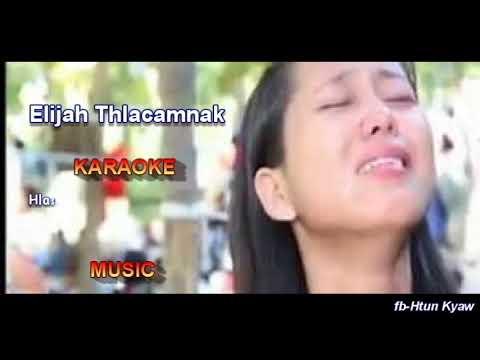 Elijah Thlacamnak II karaoke by Htun Kyaw