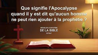 Que signifie l'Apocalypse quand il y est dit qu'aucun homme ne peut rien ajouter à la prophétie ?