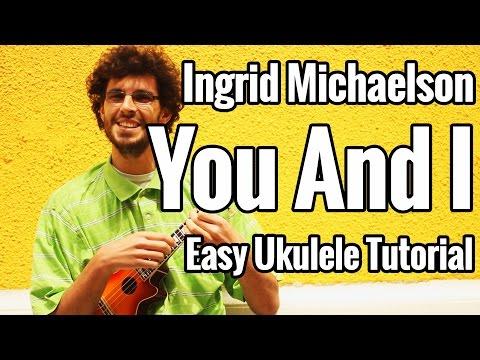 Ingrid Michaelson - You And I - Ukulele Tutorial - EASY