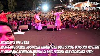 Musician's Life #528 | Manggung Bareng Be3  Ab Three  Di 90's Festival 2