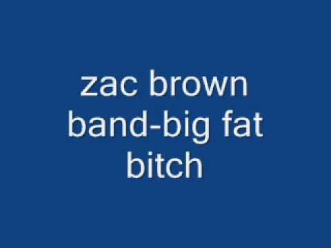 zac brown band-big fat bitch