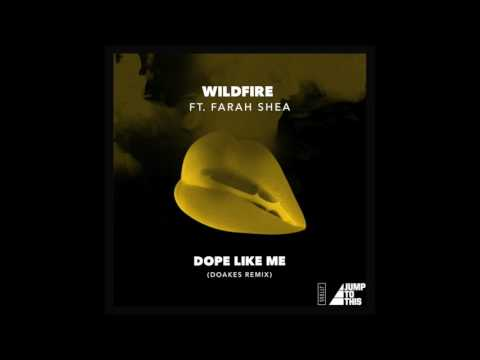Wildfire Ft Farah Shea - Dope Like Me (Doakes Remix) [JUMP TO THIS]