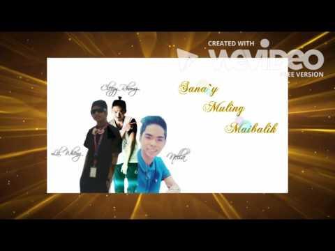 Sana`y Muling Maibalik- Lil Wheng X Nella And Cleezy Rhomz