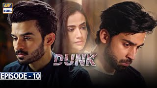 Dunk Episode 10 [Subtitle Eng] - 24th February 2021 - ARY Digital Drama