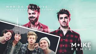 The Chainsmokers &amp 5 Seconds of Summer - Who Do You Love (Mike Remix)
