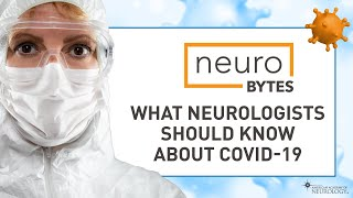 NeuroBytes: What Neurologists Should Know About COVID-19 - American Academy of Neurology