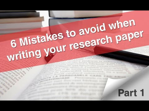 6 Mistakes to avoid when writing your research paper – (Part 1)