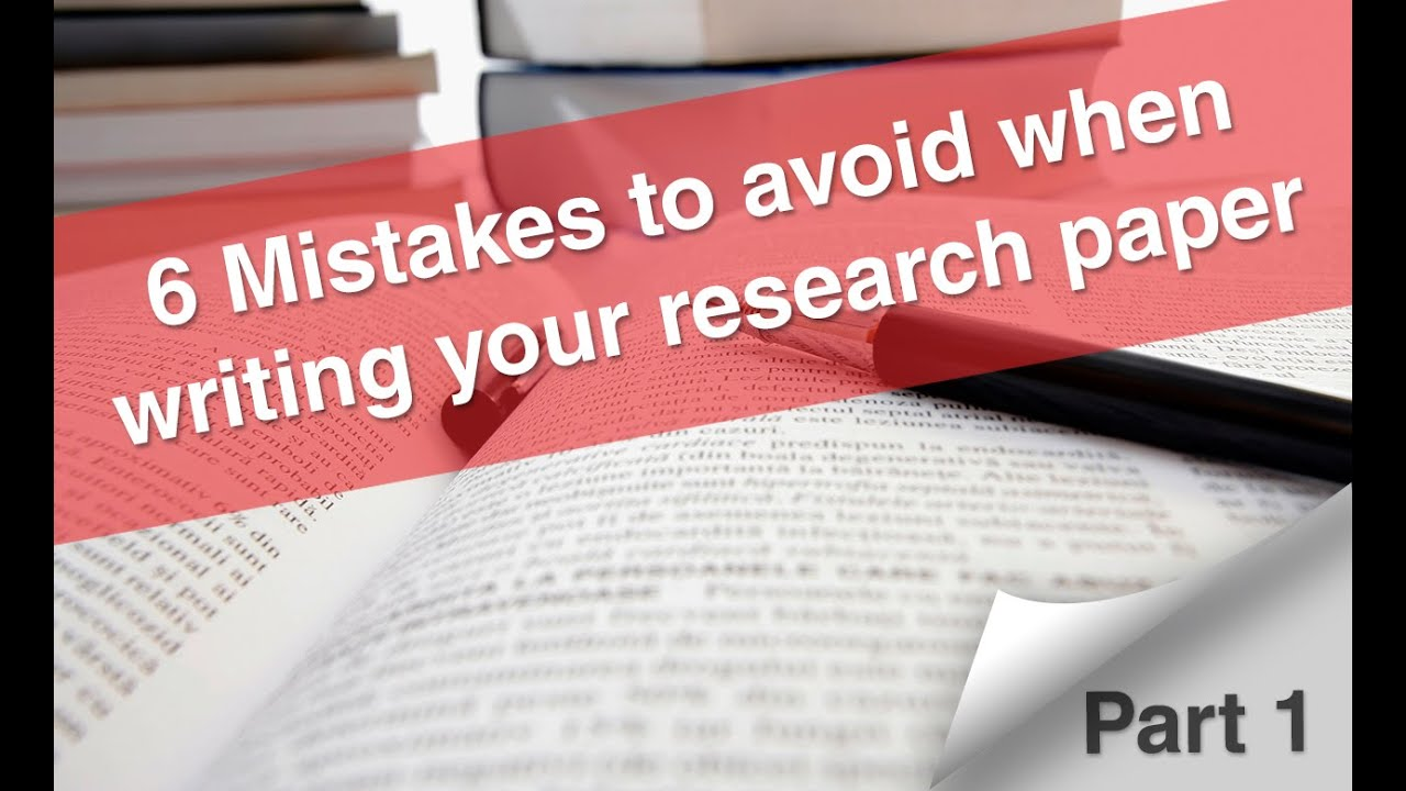 mistakes to avoid when writing your research paper part  6 mistakes to avoid when writing your research paper part 1
