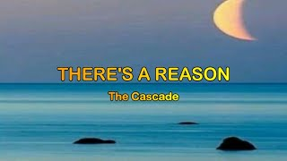 Theres a reason - The Cascade