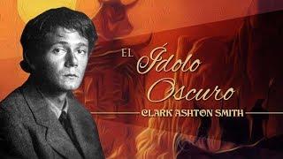 EL ÍDOLO OSCURO, de CLARK ASHTON SMITH - narrado por EL ABUELO KRAKEN 🦑