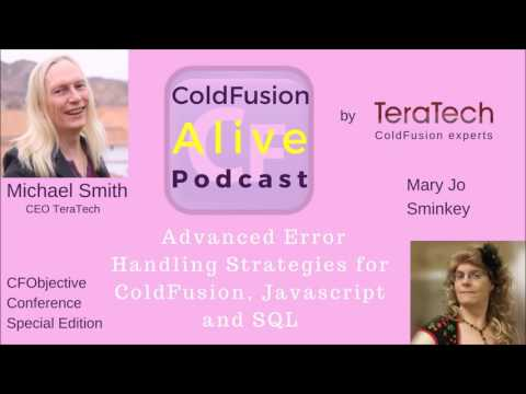 Advanced Error Handling Strategies for ColdFusion, Javascript and SQL with Mary Jo Sminkey