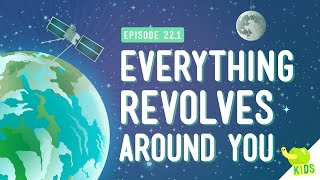 Everything Revolves Around You: Crash Course Kids #22.1