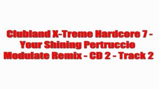 Clubland X-Treme Hardcore 7 - Your Shining Pertruccio  Modulate Remix - CD 2 - Track 2