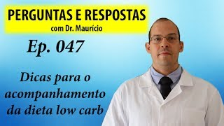 Dicas para o acompanhamento da dieta low carb - Perguntas e Respostas com Dr Mauricio ep 047