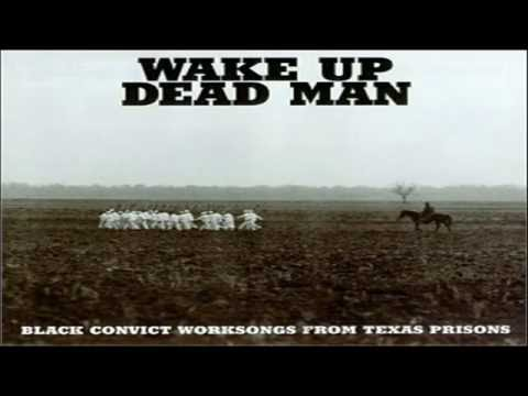 Wake Up Dead Man - Hammer Ring  (work song in a Texas prison,1965)