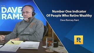 Number One Indicator Of People Who Retire Wealthy - Dave Ramsey Rant
