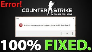 How to solve unable to execute command csgo.exe -steam -silent/help(2)
