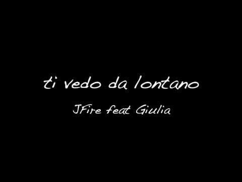 Ti vedo da lontano - JFire feat Giulia