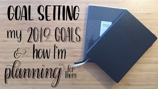 Goal Setting | My 2019 Goals & How I'm Planning For Them