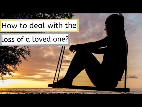 How to deal with the loss of a loved one?
