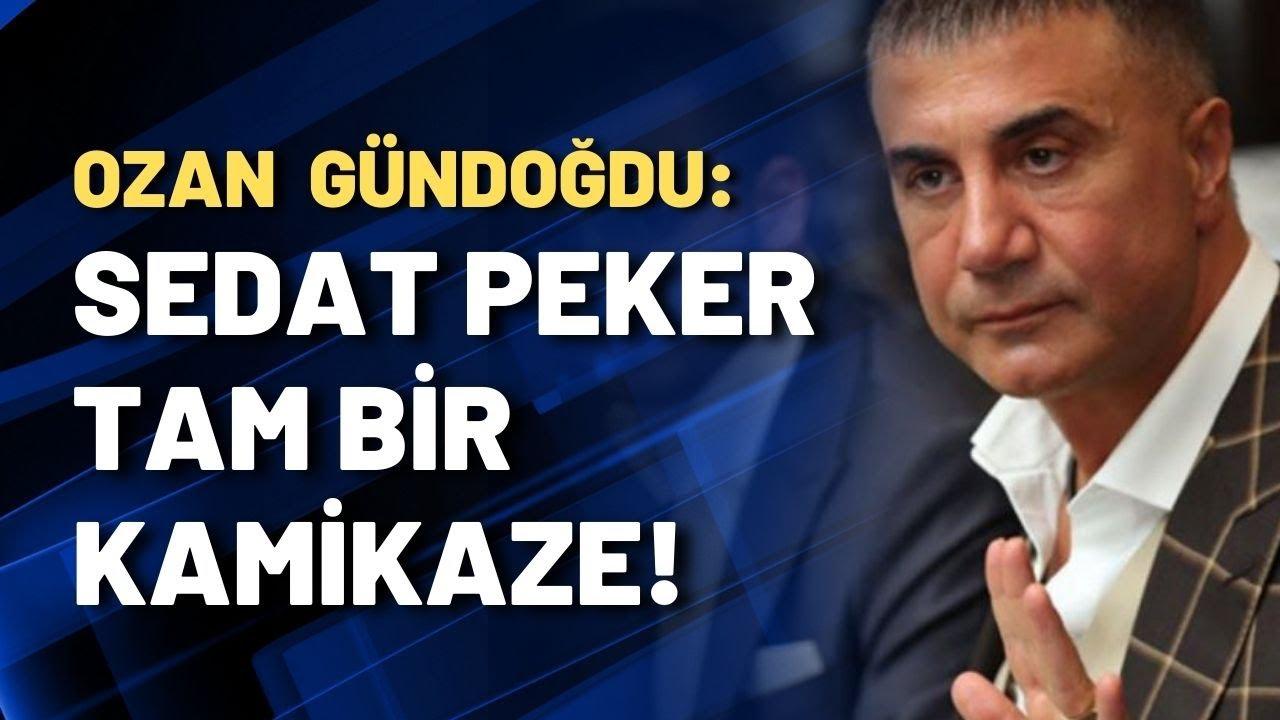 Ozan Gündoğdu: Sedat Peker tam bir kamikaze!