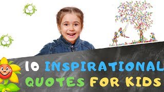 10 Inspirational Quotes For Kids In 2019