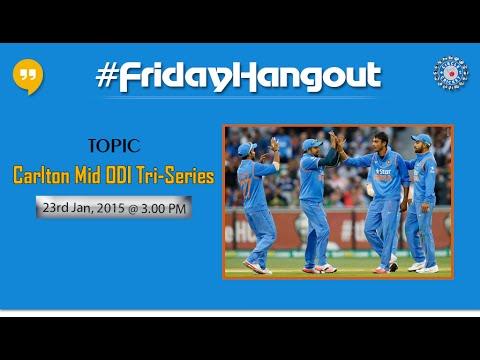 #FridayHangout I Carlton Mid One-Day International Tri-Series