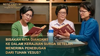 (3)Bisakah kita Diangkat ke Dalam Kerajaan Surga Setelah Menerima Penebusan Dari Tuhan Yesus?