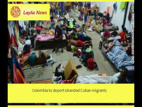 Colombia to deport stranded Cuban migrants |  By : CNN
