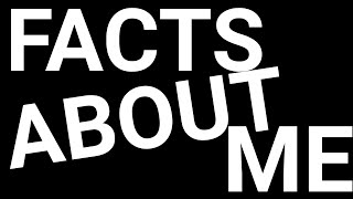 FACTS ABOUT ME (NEW SHOW)