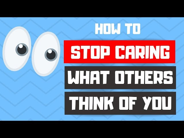 3 Ways To Stop Caring What Others Think
