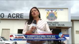 delegado fala sobre o crime em marechal thaumaturgo 09-04-2013