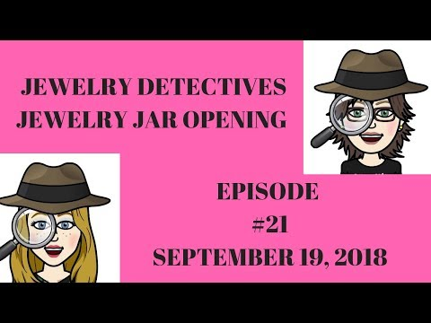 Jewelry Jar Opening Detectives Episode #21