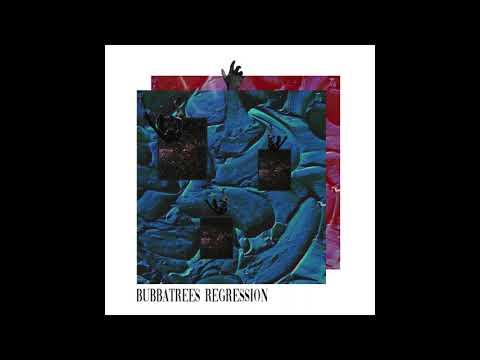 BUBBATREES | REGRESSION (OFFICIAL AUDIO)