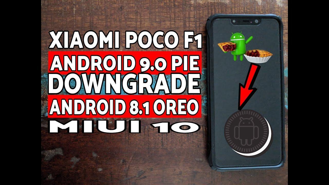Xiaomi Poco F1 Downgrade/Rollback MIUI10 Android 9 0 Pie to Android 8 1 Oreo