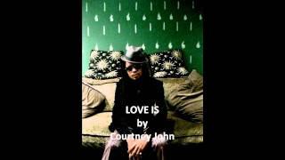 Courtney John - Love Is