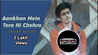 Aankhon Mein Tera Hi Chehra (Diwana) | Sagar Kalra | Chillout Mix | Dj K-Star