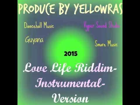 Love Life Riddim-Instrumental-Version-Beat-2015-(Guyana)Dancehall-Produce By YellowRas