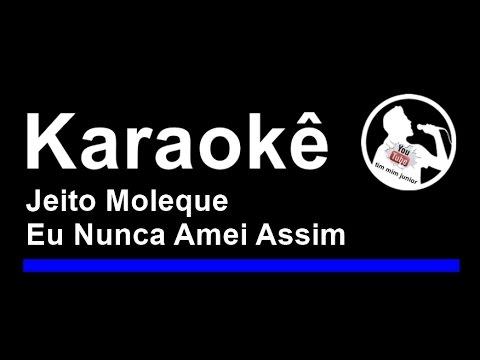 Jeito Moleque Eu Nunca Amei Assim Karaoke