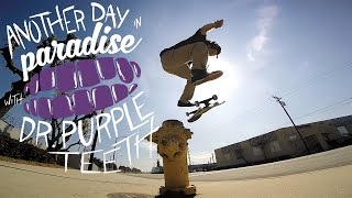 GoPro Skate: Another Day in Paradise with Dr. Purpleteeth - Vol. 8