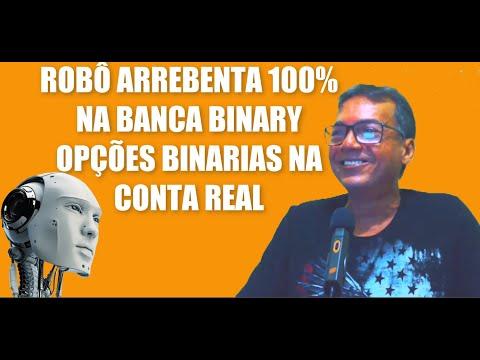 ROBÔ ARREBENTA 100% NA BANCA BINARY OPÇÕES BINARIAS NA CONTA REAL