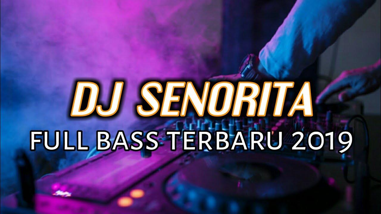 DJ SENORITA - FULL BASS TERBARU 2019