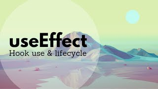 The useEffect hook and its lifecycle