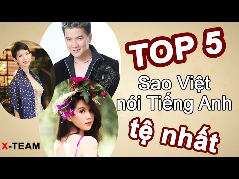 [X-Team] Top 5 Sao Việt Nói Tiếng Anh Tệ Nhất