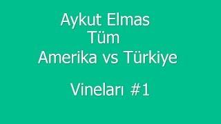 Tüm USA vs Türkiye Vineları - Aykut Elmas