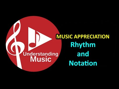Music Appreciation:  Rhythm and Notation