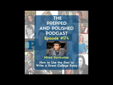 "Episode 174: Nived Ravikumar ""How to Use the Past to Write a Great College Essay"""