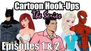 Cartoon Hook-Ups: The Series - Episodes 1 & 2